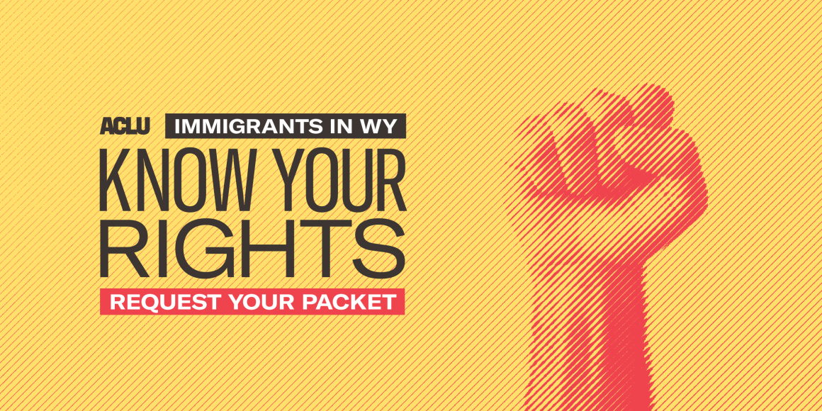 Know your rights: immigrants in WY banner