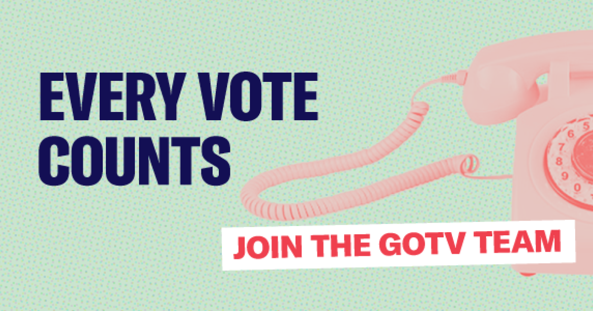 """Banner that reads, """"EVERY VOTE COUNTS. JOIN THE GOTV TEAM."""" GOTV means Get Out The Vote."""